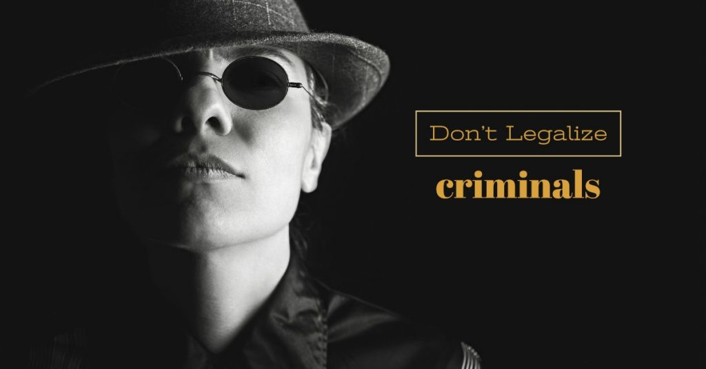 do-not-legalize-criminals